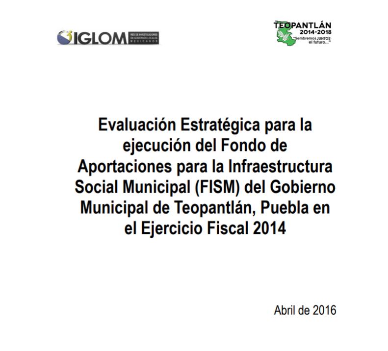 Evaluación Estratégica para la ejecución del FISM del Gobierno Municipal de Teopantlán, Puebla en el Ejercicio Fiscal 2014