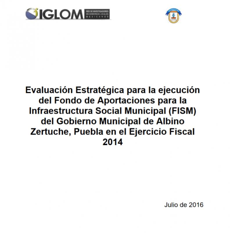 Evaluación Estratégica para la ejecución del FISM del Gobierno Municipal de Albino Zertuche, Puebla en el Ejercicio Fiscal 2014