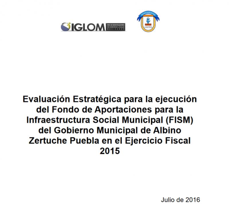 Evaluación Estratégica para la ejecución del FISM del Gobierno Municipal de Albino Zertuche, Puebla en el Ejercicio Fiscal 2015